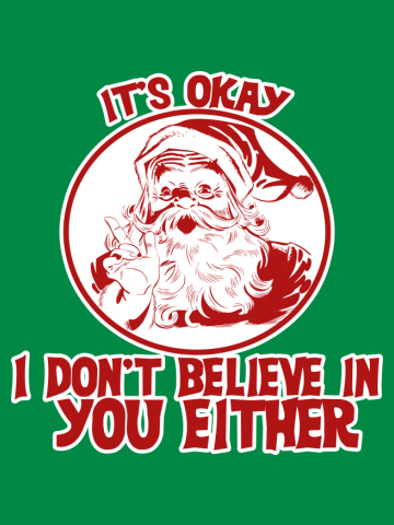 It's OK Santa doesn't believe in you either