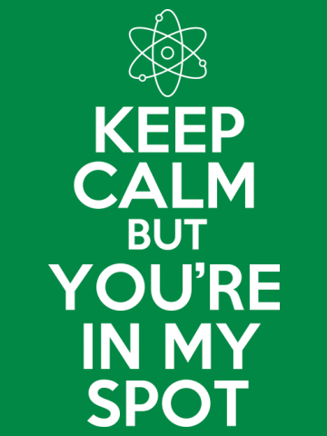 Keep Calm But You're In My Spot