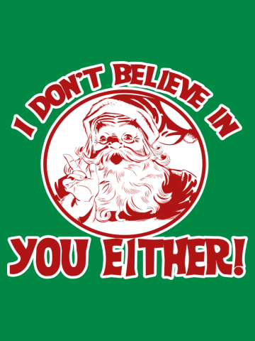 Santa doesn't believe in you anyway