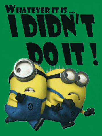 Whatever it is I did not do it - Minions
