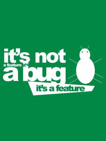 Programmer : it's not a bug, it's a feature