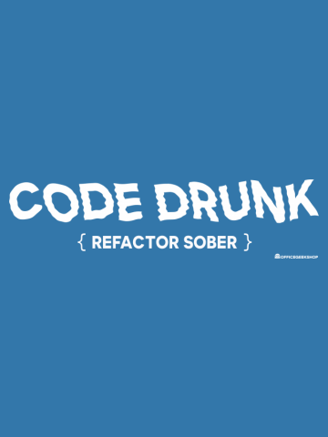 CODE DRUNK REFACTOR SOBER