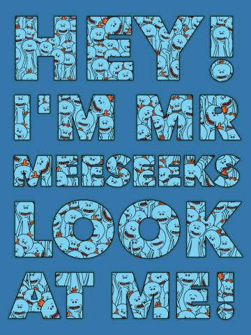 HEY I'm Mr. Meeseeks. Look at Me
