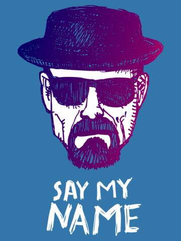 Say my name Heisenberg