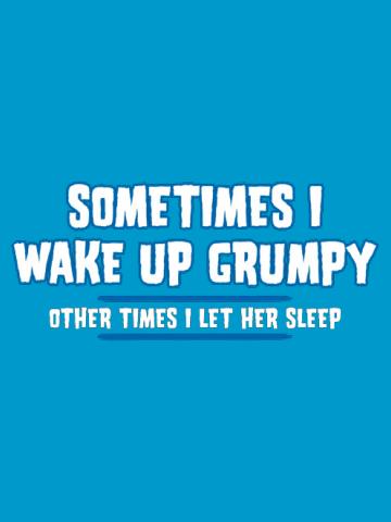 Wake up grumpy