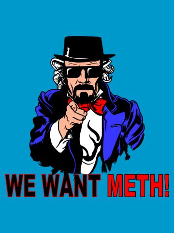 We want meth