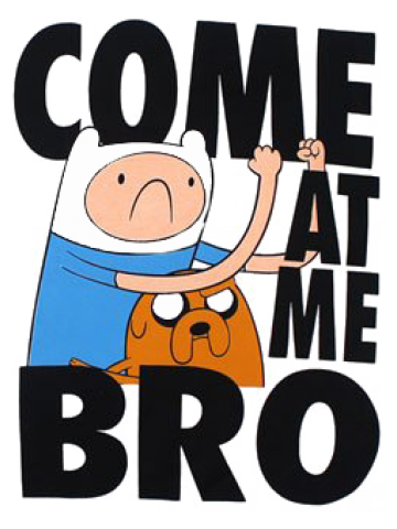 Come at me Bro - Adventure Time
