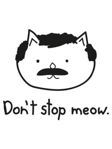 Don't stop meow.