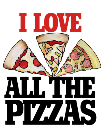 I love ALL THE PIZZAS