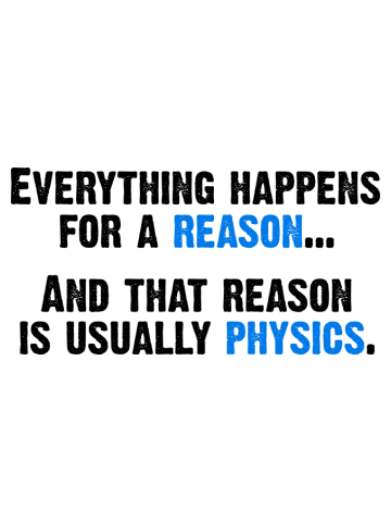 Physics is the Reason