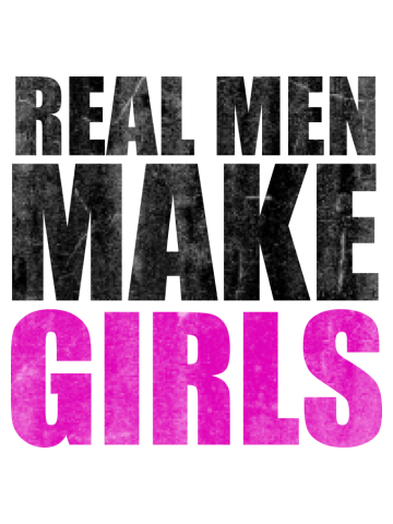 REAL MEN MAKE GIRLS