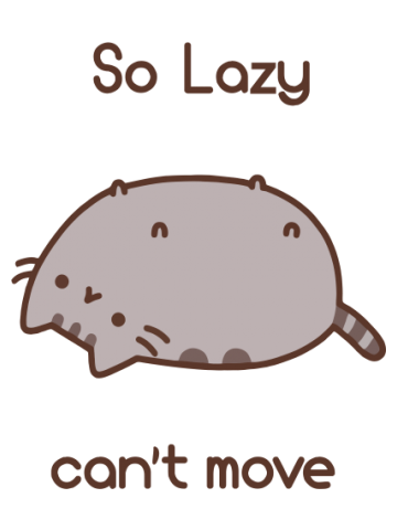 So lazy, can't move - Pusheen