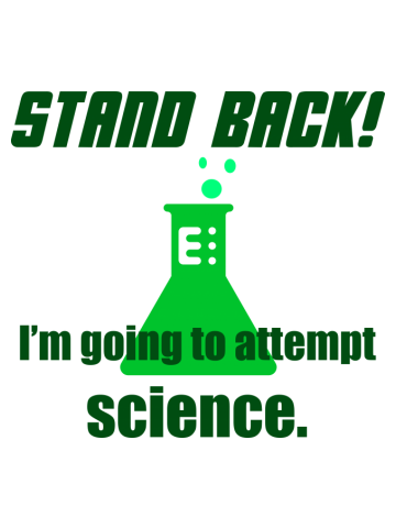 Stand Back! I'm going to attempt science.
