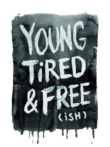 Young, Tired, and Free (ish)