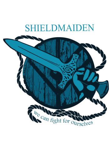 Shieldmaiden - we can fight for ourselves