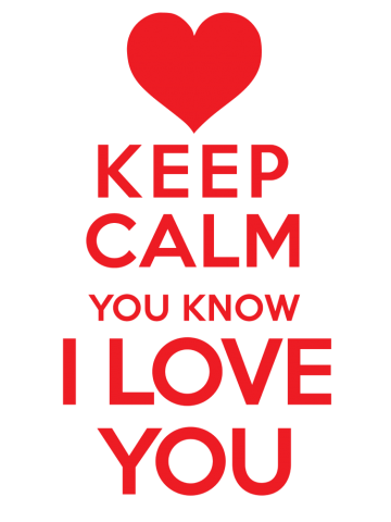 Keep calm, I love you