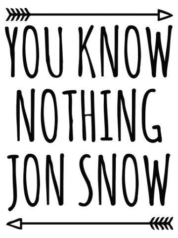 You know nothing John Snow - Game of Thrones